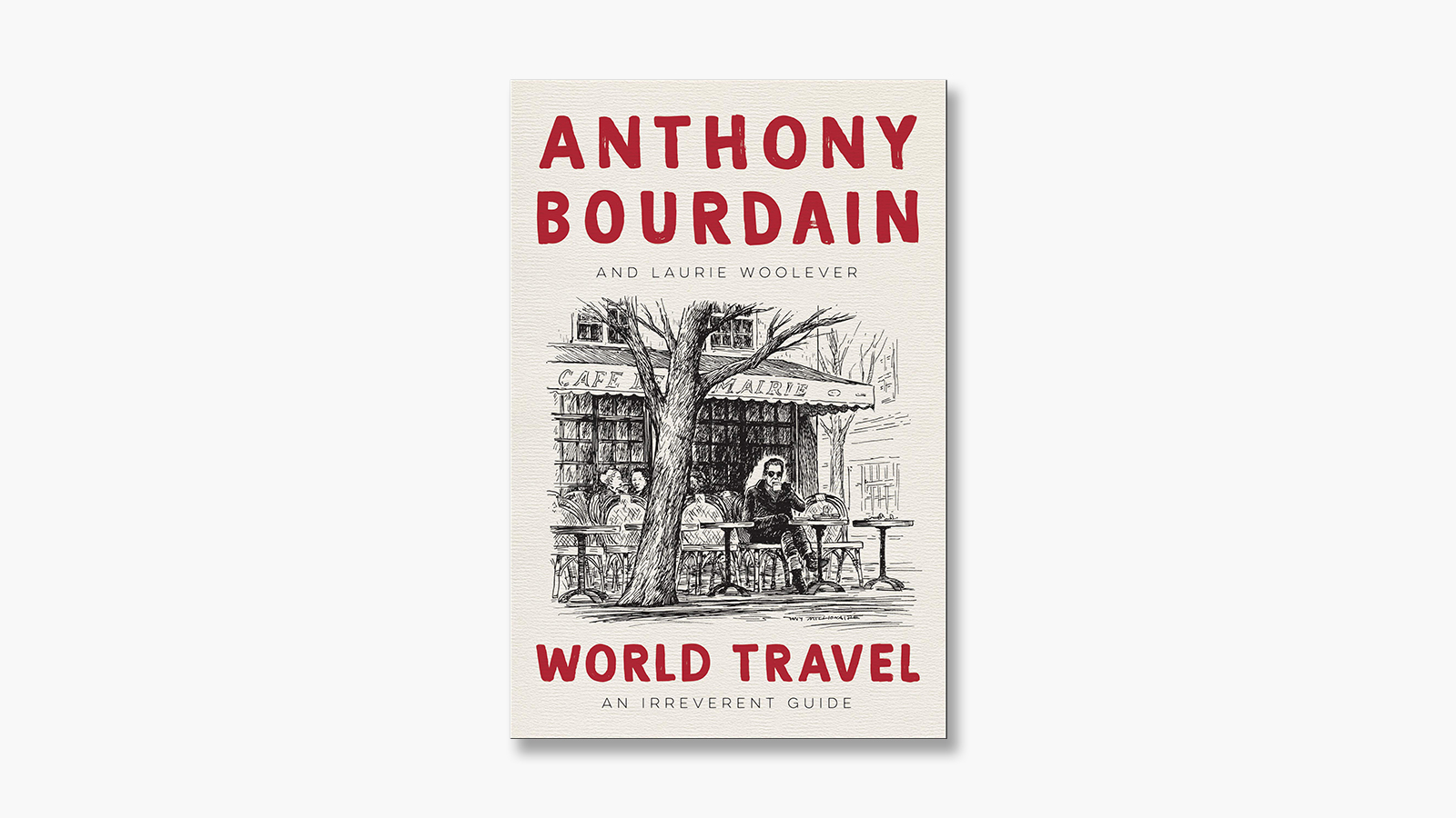 'World Travel: An Irreverent Guide' by Anthony Bourdain & Laurie Woolever