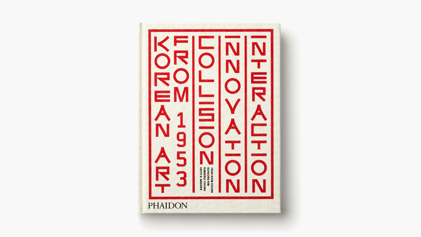 'Korean Art from 1953: Collision, Innovation, Interaction' by Yeon Shim Chung, Sunjung Kim, Kimberly Chung & Keith B. Wagner